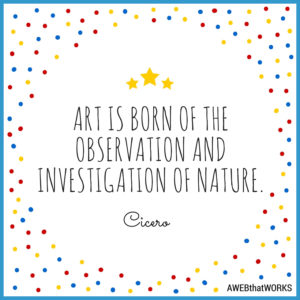 """Art is born of the observation and investigation of nature."" Cisero"