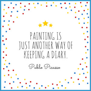 """""""Painting is just another way of keeping a diary."""" Pablo Picasso"""
