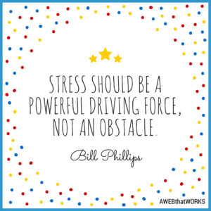 """Stress should be a powerful driving force, not an obstacle."" ~Bill Phillips"