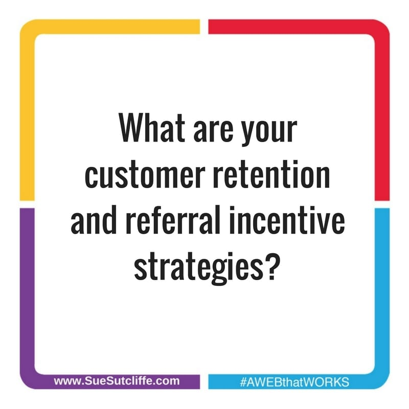 What is your customer retention and referral incentive strategy?