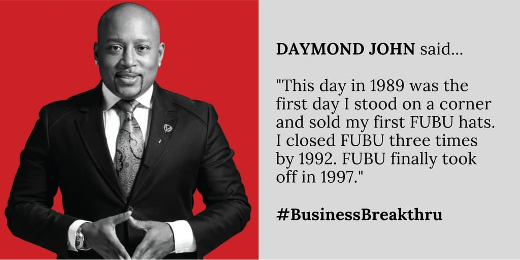 "DAYMOND JOHN said...  ""This day in 1989 was the first day I stood on a corner and sold my first FUBU hats. I closed FUBU three times by 1992. FUBU finally took off in 1997.""  #BusinessBreakthru"