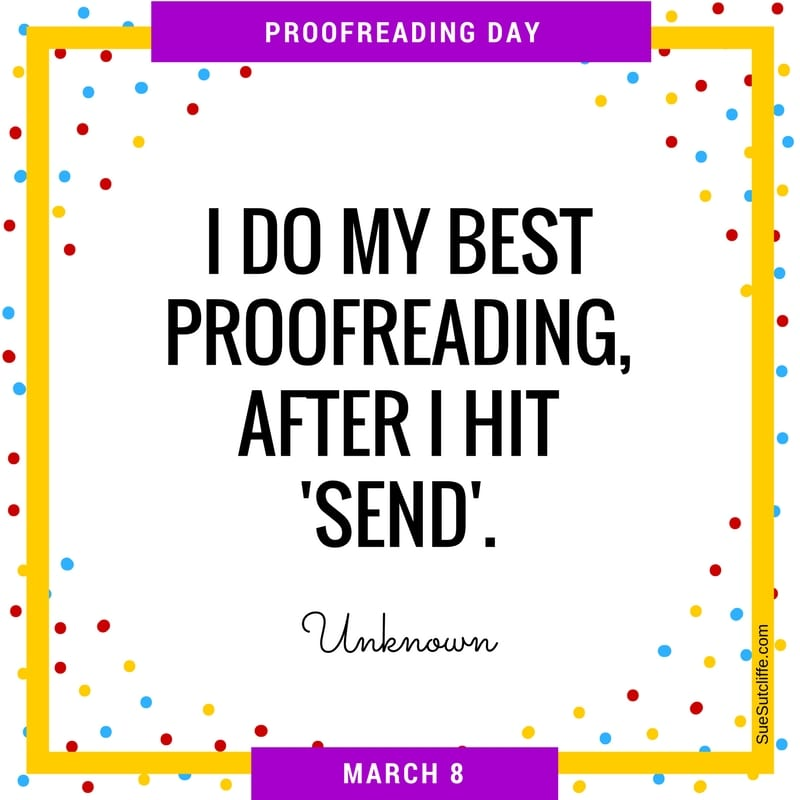 I do my best proofreading, after I hit 'send'.
