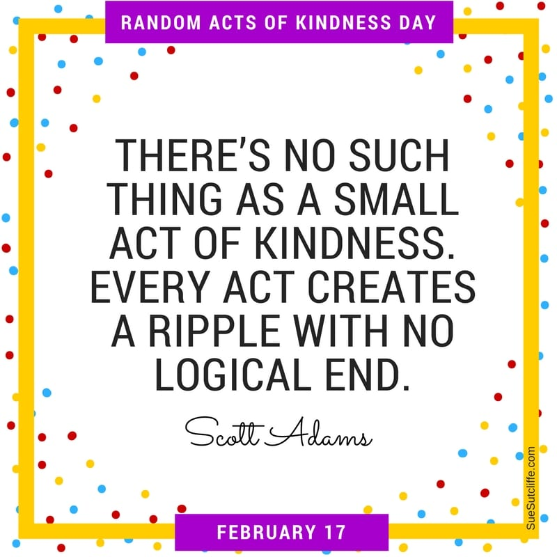 """Remember there's no such thing as a small act of kindness. Every act creates a ripple with no logical end."" ~Scott Adams"