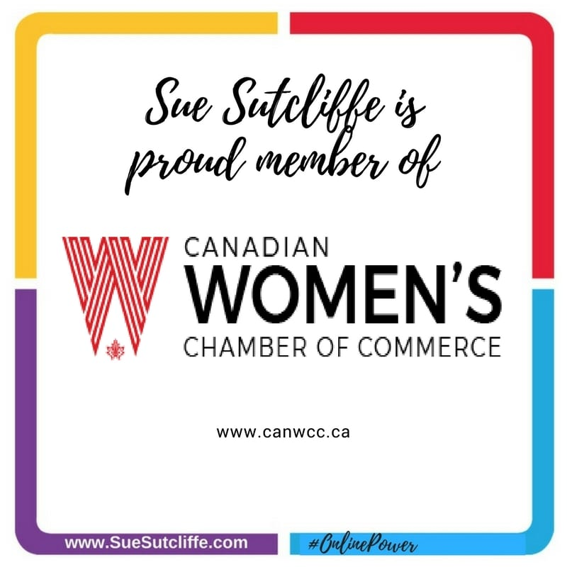 Sue Sutcliffe is proud member of Canadian Women's Chamber of Commerce