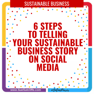 6-steps-to-telling-your-sustainable-business-story-on-social-media