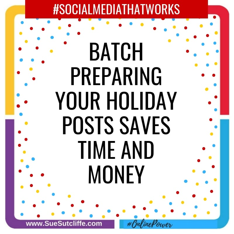 Batch preparing your holiday posts saves time and money.